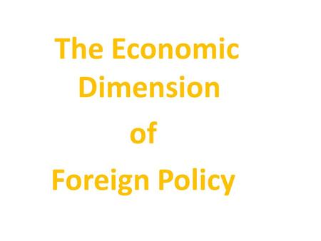 The Economic Dimension of Foreign Policy. Origins of Trade in FP Trade was not a key element of AFP until the early 1980's.  $AUD floated in December.