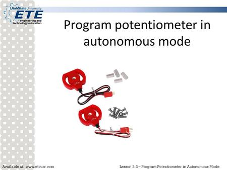 Available at: www.etcurr.comLesson 3.3 – Program Potentiometer in Autonomous Mode Program potentiometer in autonomous mode.