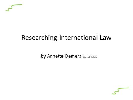 Researching International Law by Annette Demers BA LLB MLIS.
