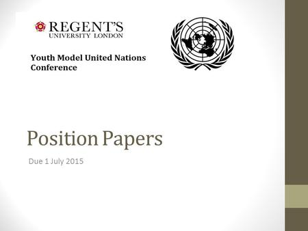 Position Papers Due 1 July 2015. Purpose 1.State the policy and views of your country on the committee topic Where do you stand, broadly, on the topics.