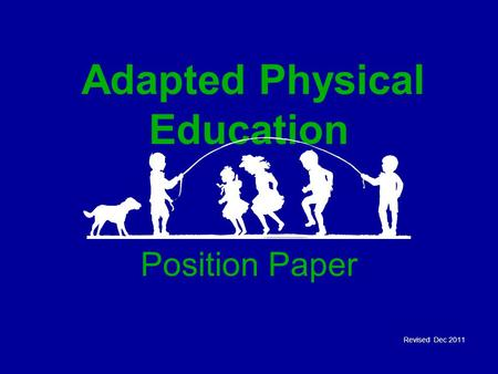 Adapted Physical Education Position Paper Revised Dec 2011.
