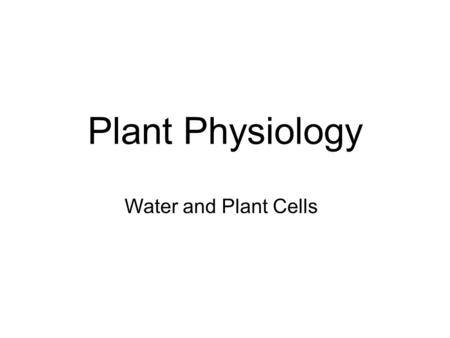 Plant Physiology Water and Plant Cells. Water and plant cells I. Background on water in plants II. The properties of water III. Understanding the direction.