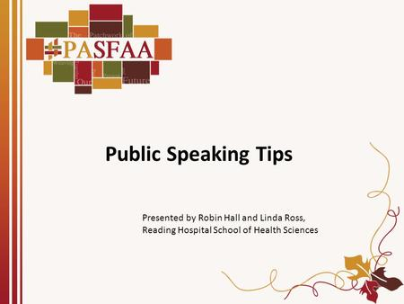 Public Speaking Tips Presented by Robin Hall and Linda Ross, Reading Hospital School of Health Sciences.