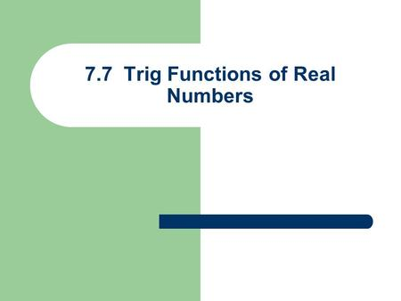 7.7 Trig Functions of Real Numbers. Ex 1) Find the rectangular coordinates of P ( t ) a. P(0) b. c. (1, 0) P(t) = (x, y) on unit circle (0, –1) x y angle.