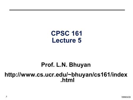 .1 1999©UCB CPSC 161 Lecture 5 Prof. L.N. Bhuyan