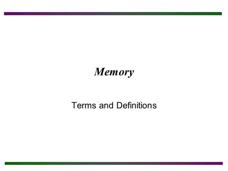 Memory Terms and Definitions. Chapter Objectives After completing this chapter you will: Understand memory-related terminology. Be able to install and.