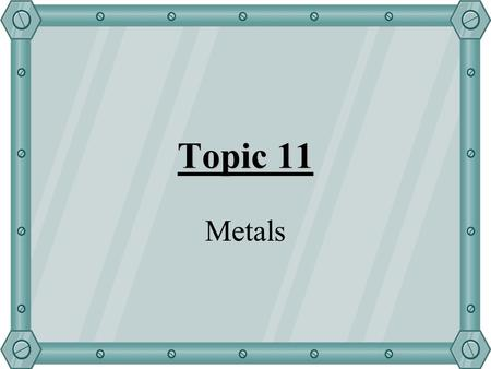 Topic 11 Metals. Aim of lesson: Discuss the reaction of metals with: –Oxygen –Dilute Acid –Water Carry out a reaction to test the reactivity of metals.