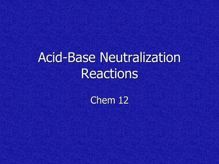 Acid-Base Neutralization Reactions Chem 12 Acid + Base  Salt + Water Orange juice + milk  bad taste Orange juice + milk  bad taste Evergreen shrub.