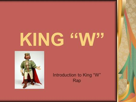 "KING ""W"" Introduction to King ""W"" Rap. To get to the facts that you should know. King ""W"" shows you the way to go…"