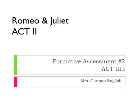 Romeo & Juliet ACT II Formative Assessment #2 ACT III.i