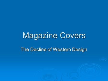 Magazine Covers The Decline of Western Design. Early 20 th Century Cover Designs – when design was still an art!