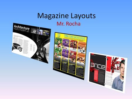 Magazine Layouts Mr. Rocha. The Magazine Needs 1.A Background 2.A Cover Photo(s) 3.A Title 4.Several Story Line Titles 5.Issue Date 6.Issue Price 7.UPC.