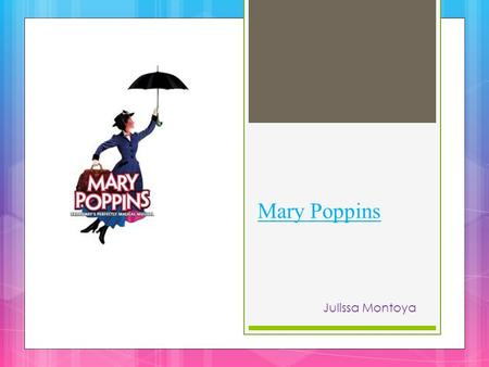 Mary Poppins Julissa Montoya. What is Mary Poppins thesis statement  A good spoonful of magic makes the nanny.
