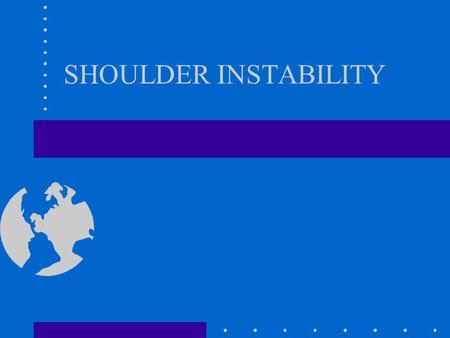 SHOULDER INSTABILITY. Shoulder Instability DEFINITION: –Glenohumeral instability is the inability to maintain the humeral head in the glenoid fossa.