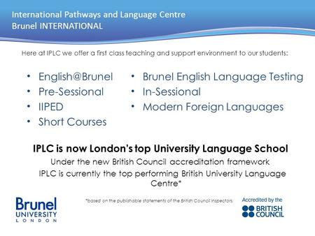 International Pathways and Language Centre Brunel INTERNATIONAL IPLC is now London's top University Language School Under the new British Council accreditation.