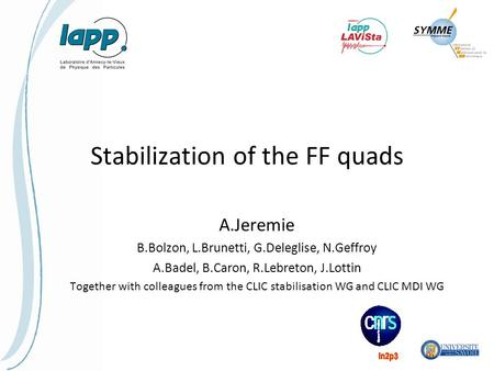 Stabilization of the FF quads A.Jeremie B.Bolzon, L.Brunetti, G.Deleglise, N.Geffroy A.Badel, B.Caron, R.Lebreton, J.Lottin Together with colleagues from.