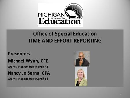 Office of Special Education TIME AND EFFORT REPORTING Presenters: Michael Wynn, CFE Grants Management Certified Nancy Jo Serna, CPA Grants Management Certified.