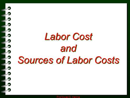 Prof Awad S. Hanna Labor Cost and Sources of Labor Costs.