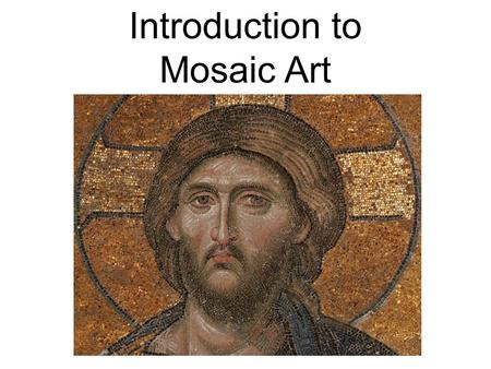 Introduction to Mosaic Art. Definition: The mosaic is a surface art form, or a decoration across a surface such as a sidewalk or a wall.
