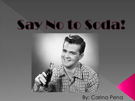By: Carina Pena. Why we drink it Why we should stop The truth about diet soda Alternatives Recap.