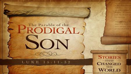 The Prodigal Son – Luke 15:11-32