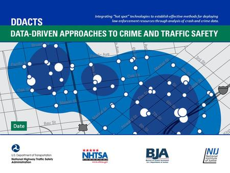 "Integrating ""hot spot"" technologies to establish effective methods for deploying law enforcement resources through analysis of crash and crime data. Date."