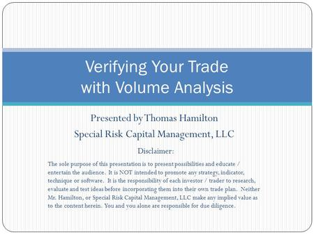 Presented by Thomas Hamilton Special Risk Capital Management, LLC Disclaimer: The sole purpose of this presentation is to present possibilities and educate.
