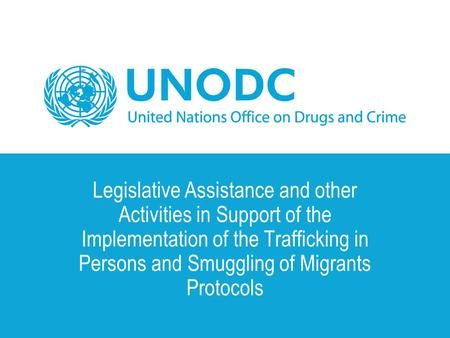 Legislative Assistance and other Activities in Support of the Implementation of the Trafficking in Persons and Smuggling of Migrants Protocols.