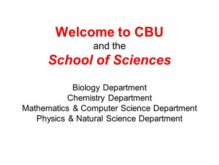 Welcome to CBU and the School of Sciences Biology Department Chemistry Department Mathematics & Computer Science Department Physics & Natural Science.