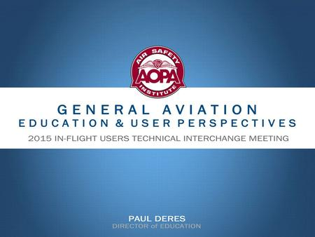 Established in 1950 World's largest and most trusted source of free safety education for general aviation (GA) A division of the AOPA Foundation, Inc.