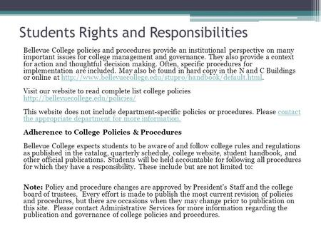 Students Rights and Responsibilities Bellevue College policies and procedures provide an institutional perspective on many important issues for college.
