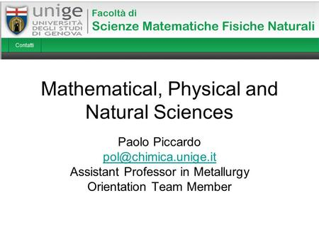 Mathematical, Physical and Natural Sciences Paolo Piccardo Assistant Professor in Metallurgy Orientation Team Member.