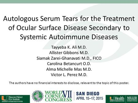 Autologous Serum Tears for the Treatment of Ocular Surface Disease Secondary to Systemic Autoimmune Diseases Tayyeba K. Ali M.D. Allister Gibbons M.D.
