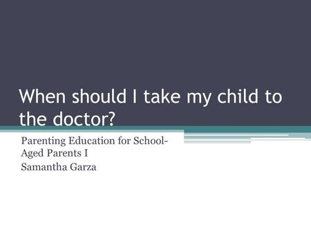 When should I take my child to the doctor? Parenting Education for School- Aged Parents I Samantha Garza.
