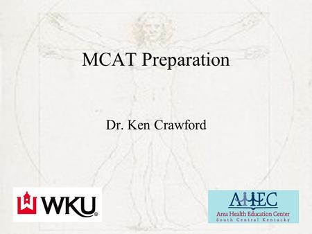 MCAT Preparation Dr. Ken Crawford. Medical School Admissions Academic Record Application –Biographical Info –Activities –Personal Statement Committee.