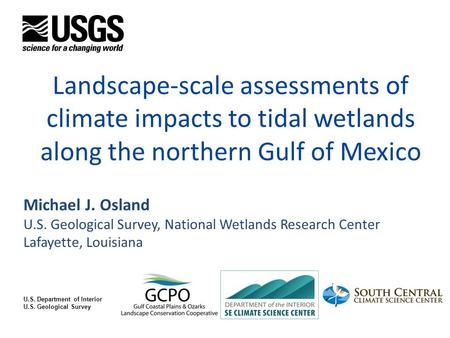 U.S. Department of Interior U.S. Geological Survey Landscape-scale assessments of climate impacts to tidal wetlands along the northern Gulf of Mexico Michael.