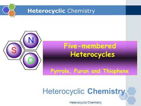 Heterocyclic Chemistry Five-membered Heterocycles Pyrrole, Furan and Thiophene.