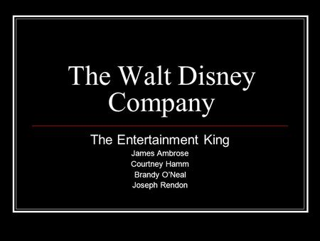 The Walt Disney Company The Entertainment King James Ambrose Courtney Hamm Brandy O'Neal Joseph Rendon.