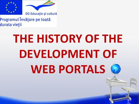 THE HISTORY OF THE DEVELOPMENT OF WEB PORTALS. A web portal or links page is a web site that functions as a point of access to information in the World.