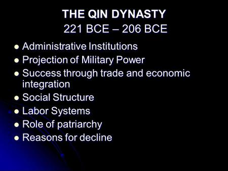 THE QIN DYNASTY 221 BCE – 206 BCE Administrative Institutions Administrative Institutions Projection of Military Power Projection of Military Power Success.