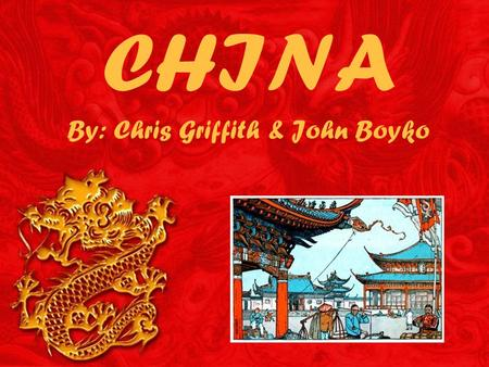 CHINA By: Chris Griffith & John Boyko. About China China is a tight knit society with strong values and beliefs The Chinese are an innovative people who.