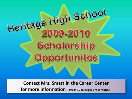 Contact Mrs. Smart in the Career Center for more information. Press F5 to begin presentation. Contact Mrs. Smart in the Career Center for more information.