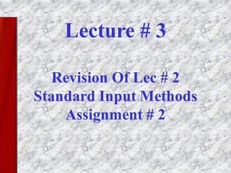 Lecture # 3 Revision Of Lec # 2 Standard Input Methods Assignment # 2.