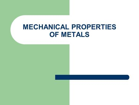 MECHANICAL PROPERTIES OF METALS. INTRODUCTION Materials subjected to forces/load – Thus need to learn properties to avoid excessive deformation leading.