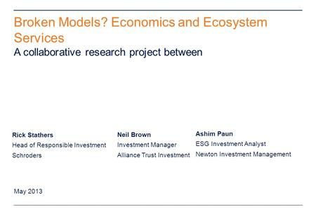 ** Remove from final presentation ** Broken Models? Economics and Ecosystem Services A collaborative research project between Rick Stathers Head of Responsible.