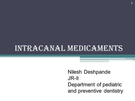 Intracanal medicaments Nilesh Deshpande JR-II Department <strong>of</strong> pediatric and preventive dentistry 1.