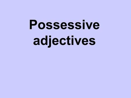 Possessive adjectives. We can use an 's to show possession in English. Juan's pen  But, in Spanish there is NO apostrophe! We use DE to show possession.