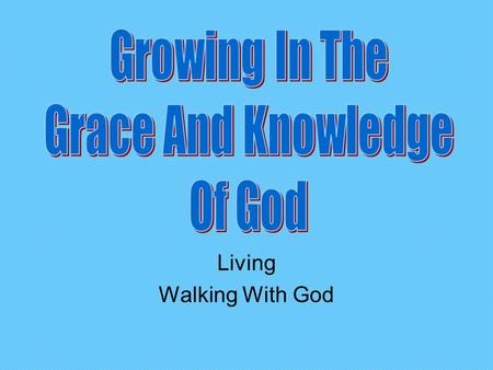 Living Walking With God. Review Knowing, Growing, Understanding, Living, Giving God's structured plans work best. Now that we understand how everything.