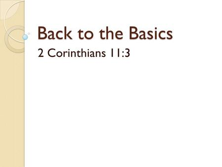 Back to the Basics 2 Corinthians 11:3. Back to the Basics Knowing God Walking With God Serving God.