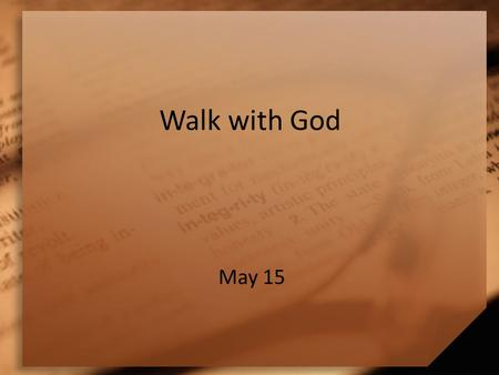 Walk with God May 15. Think About It … What kinds of help could you find if you were planning to travel in unfamiliar territory? Which of these would.